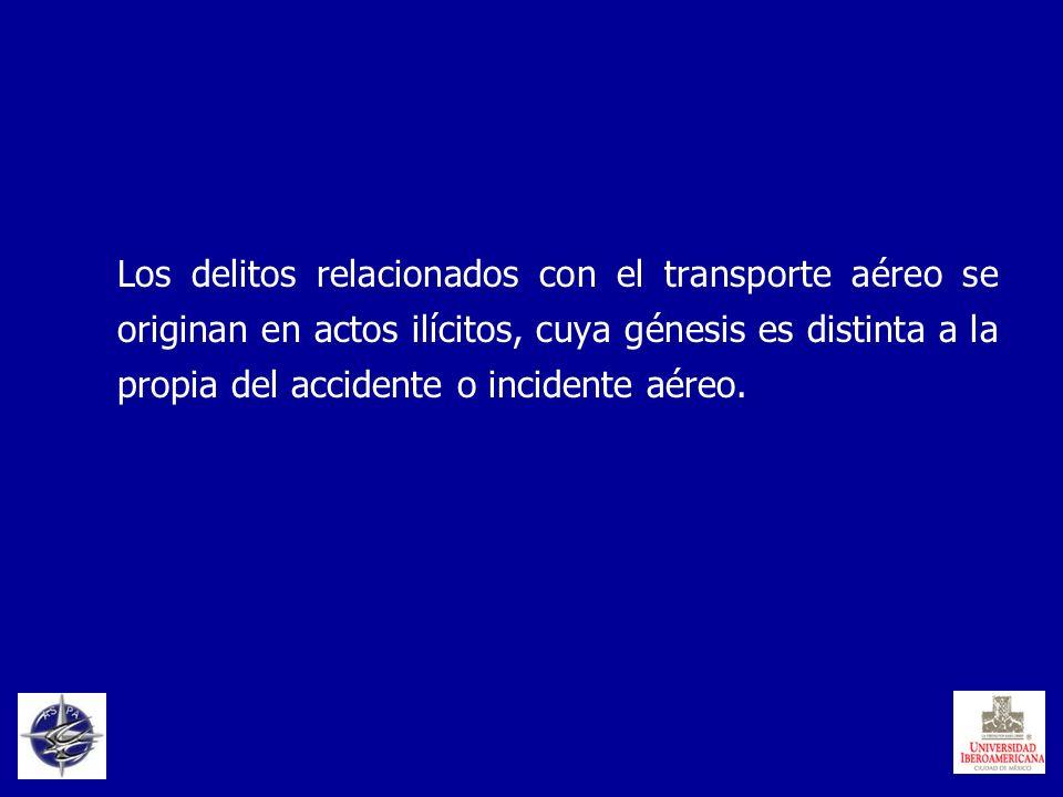 Los delitos relacionados con el transporte aéreo se originan en actos ilícitos, cuya génesis es distinta a la propia del accidente o incidente aéreo.