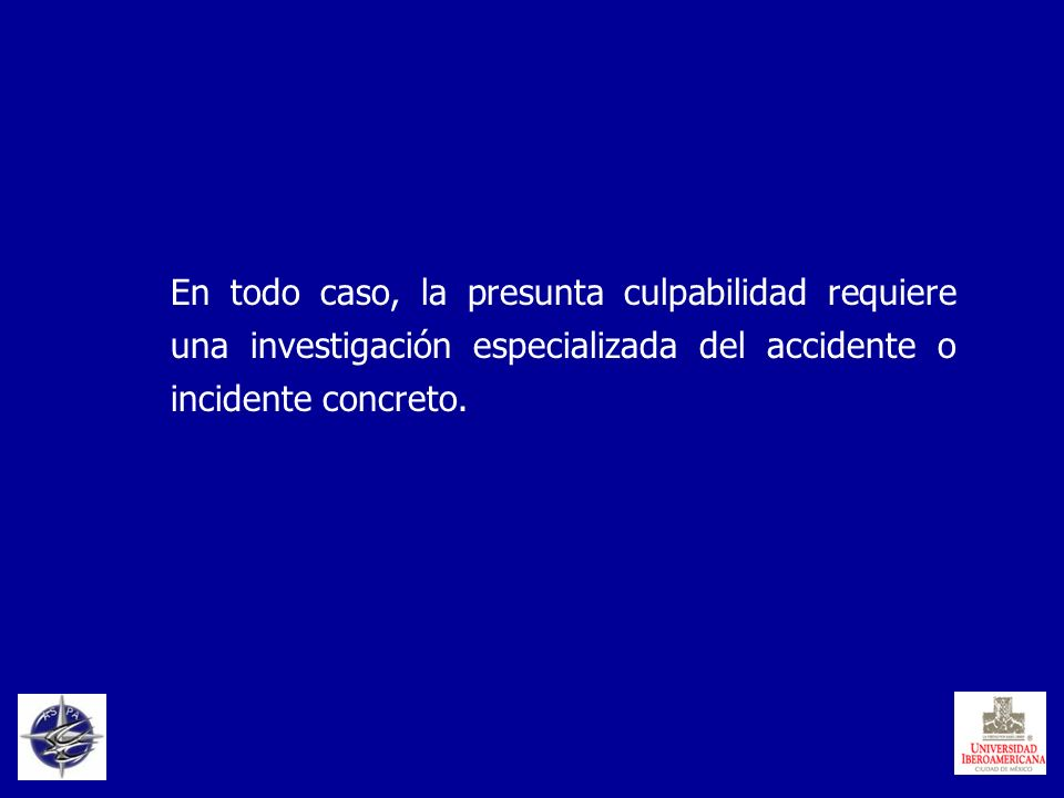En todo caso, la presunta culpabilidad requiere una investigación especializada del accidente o incidente concreto.