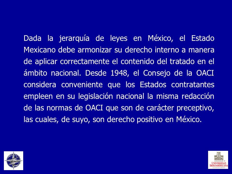 Dada la jerarquía de leyes en México, el Estado Mexicano debe armonizar su derecho interno a manera de aplicar correctamente el contenido del tratado en el ámbito nacional.