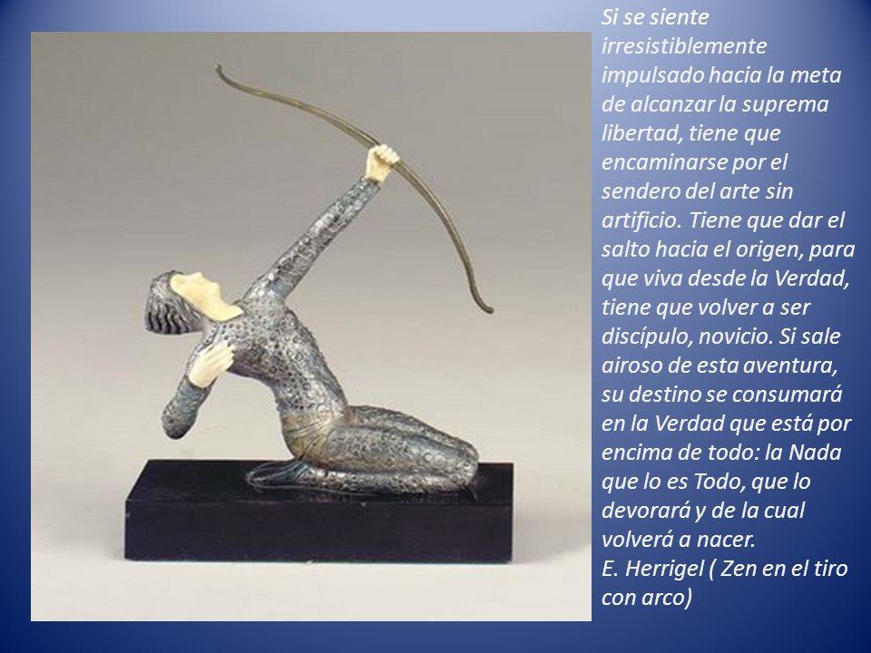 Si se siente irresistiblemente impulsado hacia la meta de alcanzar la suprema libertad, tiene que encaminarse por el sendero del arte sin artificio.