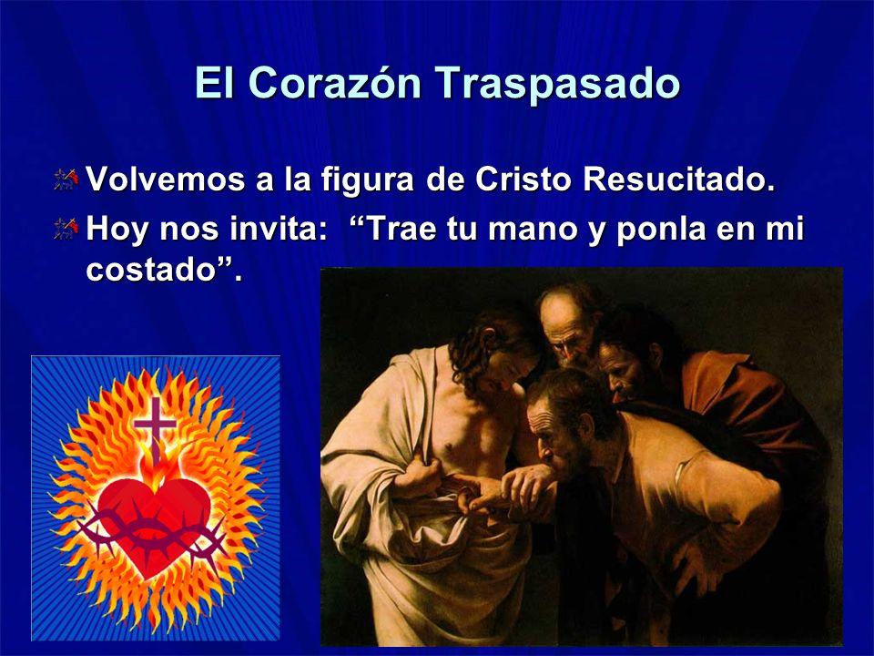 El Corazón Traspasado Volvemos a la figura de Cristo Resucitado.