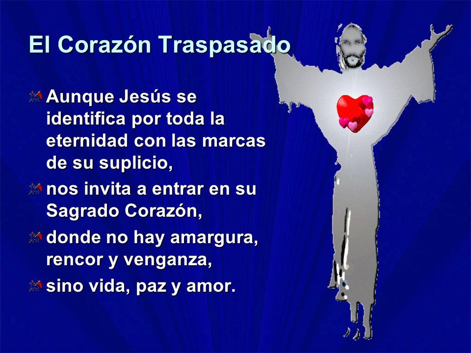 El Corazón Traspasado Aunque Jesús se identifica por toda la eternidad con las marcas de su suplicio,