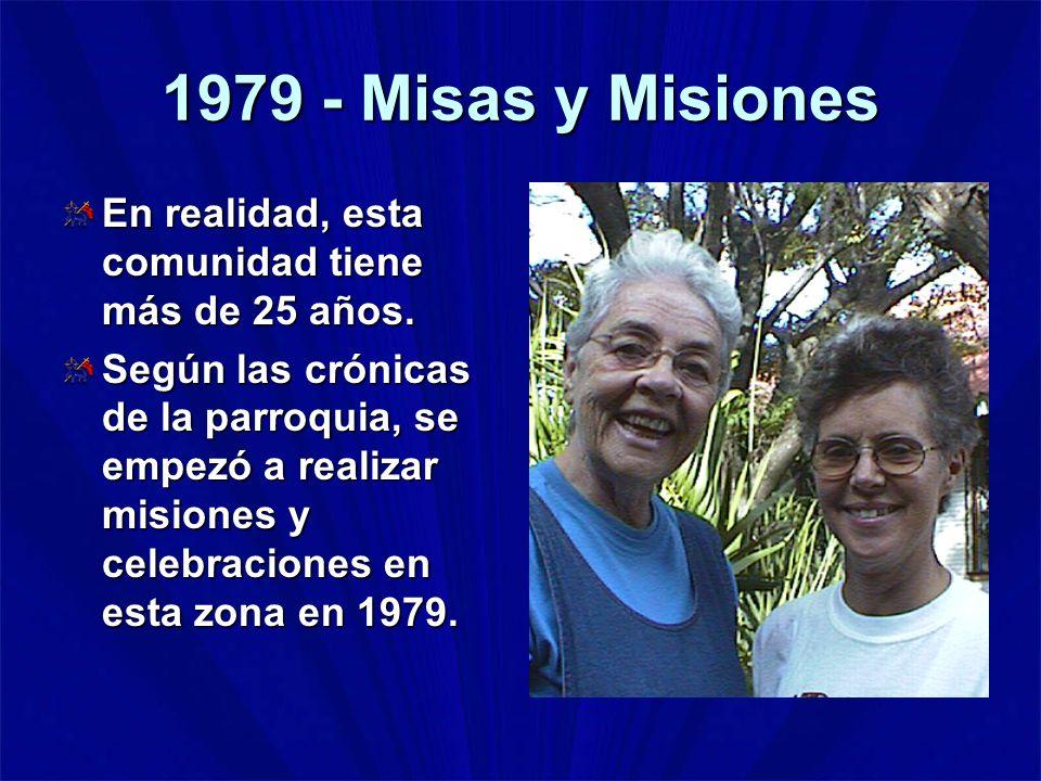 1979 - Misas y Misiones En realidad, esta comunidad tiene más de 25 años.