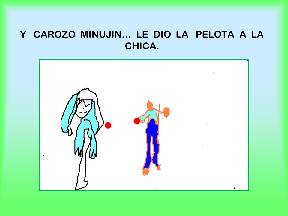 Y CAROZO MINUJIN… LE DIO LA PELOTA A LA CHICA.