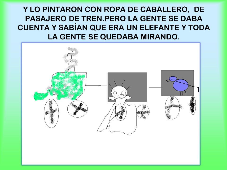Y LO PINTARON CON ROPA DE CABALLERO, DE PASAJERO DE TREN