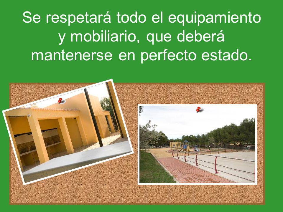 Se respetará todo el equipamiento y mobiliario, que deberá mantenerse en perfecto estado.