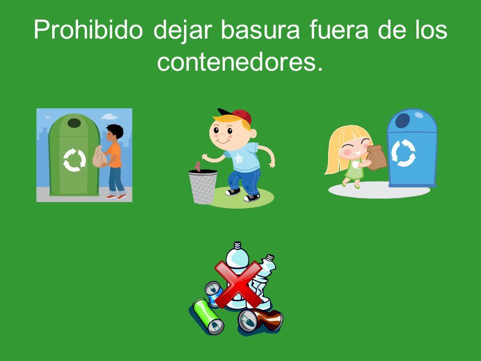 Prohibido dejar basura fuera de los contenedores.