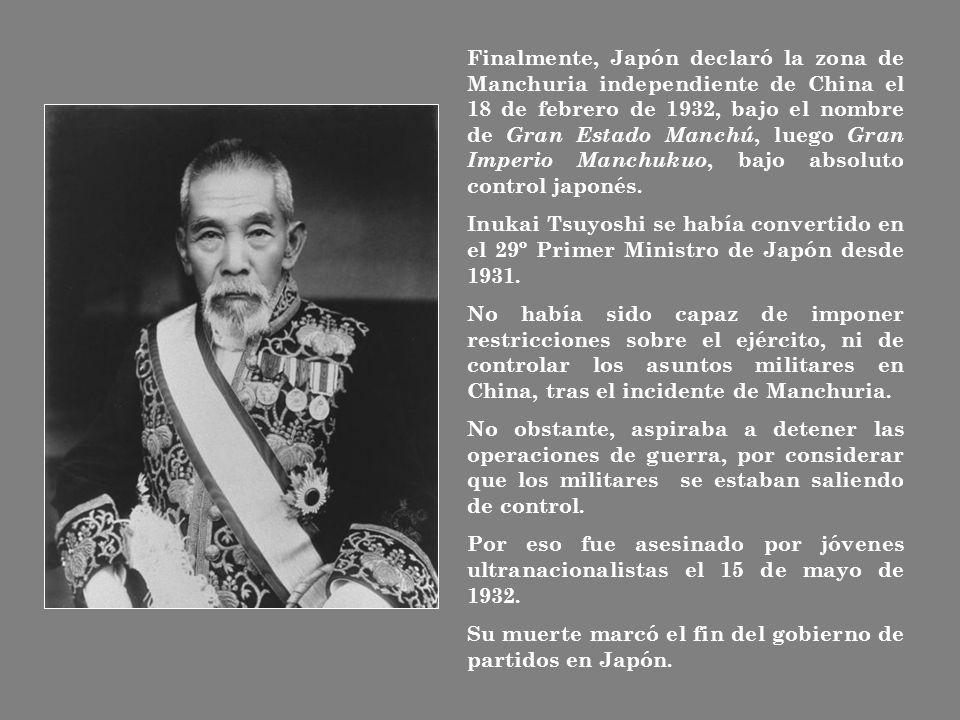 Finalmente, Japón declaró la zona de Manchuria independiente de China el 18 de febrero de 1932, bajo el nombre de Gran Estado Manchú, luego Gran Imperio Manchukuo, bajo absoluto control japonés.