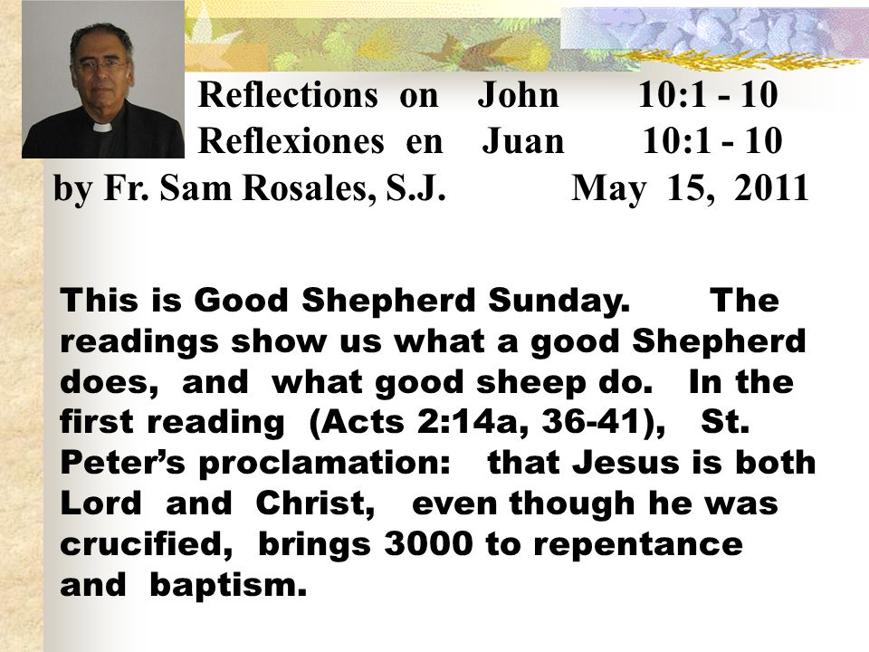 Reflexiones en Juan 10:1 - 10 by Fr. Sam Rosales, S.J. May 15, 2011