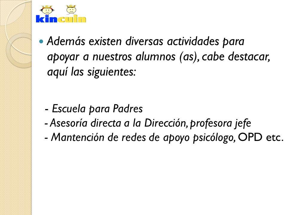 Además existen diversas actividades para apoyar a nuestros alumnos (as), cabe destacar, aquí las siguientes: