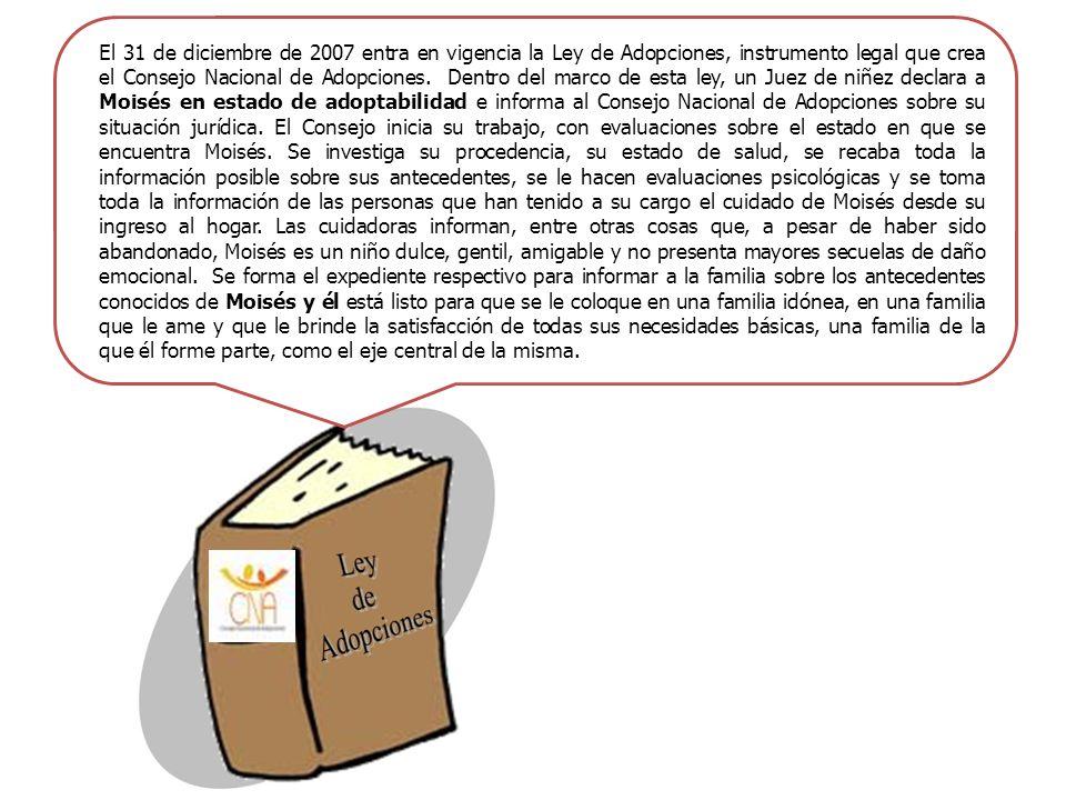 El 31 de diciembre de 2007 entra en vigencia la Ley de Adopciones, instrumento legal que crea el Consejo Nacional de Adopciones.
