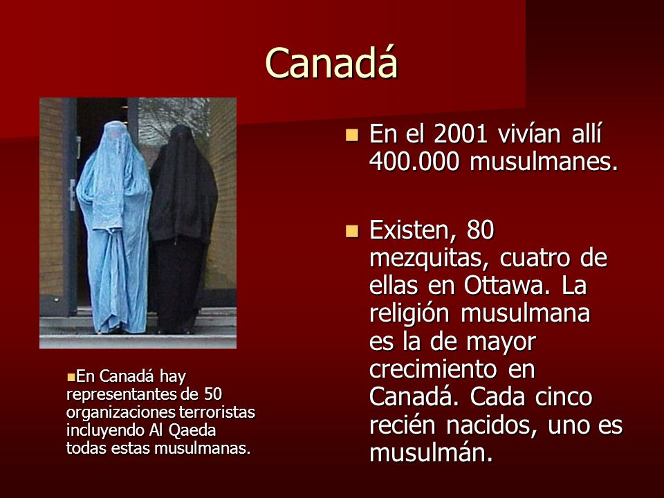 Canadá En el 2001 vivían allí 400.000 musulmanes.