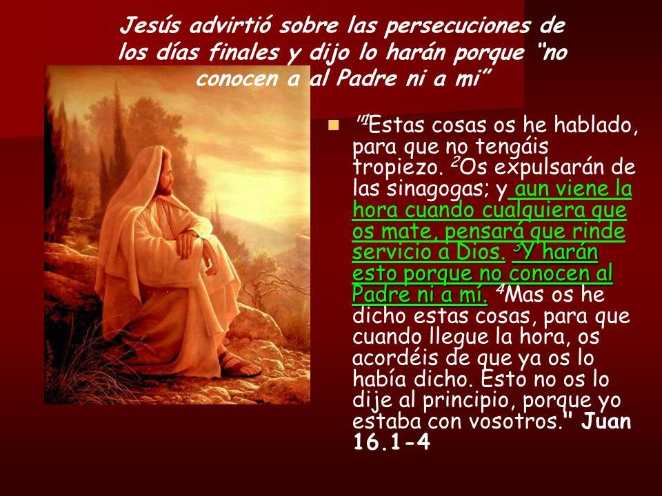 Jesús advirtió sobre las persecuciones de los días finales y dijo lo harán porque no conocen a al Padre ni a mi