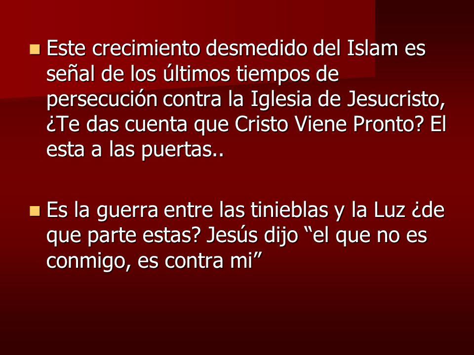 Este crecimiento desmedido del Islam es señal de los últimos tiempos de persecución contra la Iglesia de Jesucristo, ¿Te das cuenta que Cristo Viene Pronto El esta a las puertas..