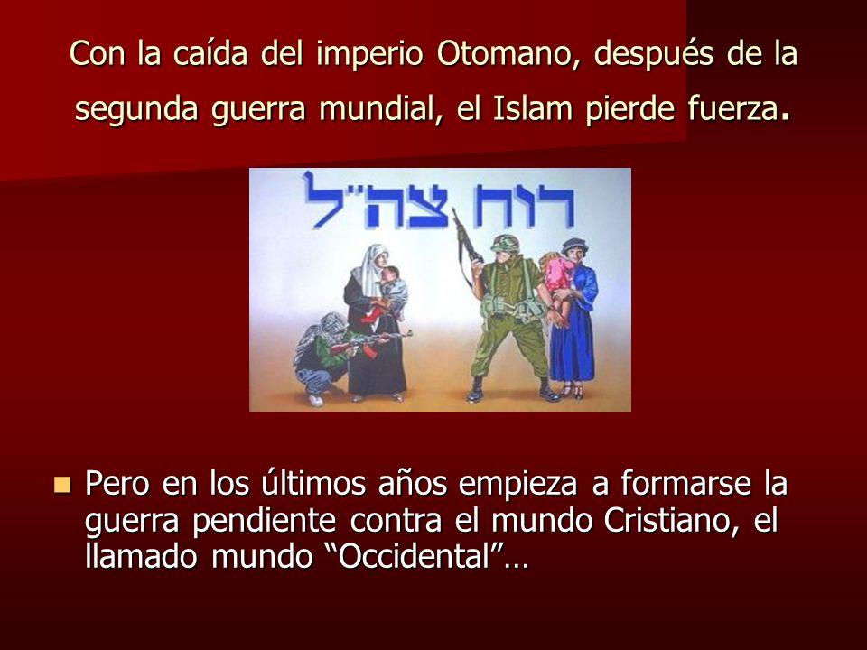 Con la caída del imperio Otomano, después de la segunda guerra mundial, el Islam pierde fuerza.