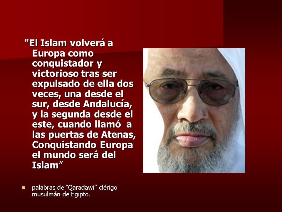 El Islam volverá a Europa como conquistador y victorioso tras ser expulsado de ella dos veces, una desde el sur, desde Andalucía, y la segunda desde el este, cuando llamó a las puertas de Atenas, Conquistando Europa el mundo será del Islam