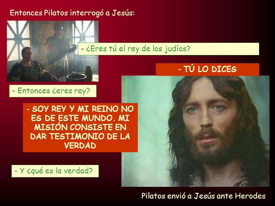 Entonces Pilatos interrogó a Jesús: