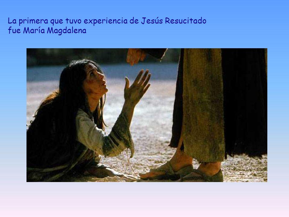 La primera que tuvo experiencia de Jesús Resucitado fue María Magdalena