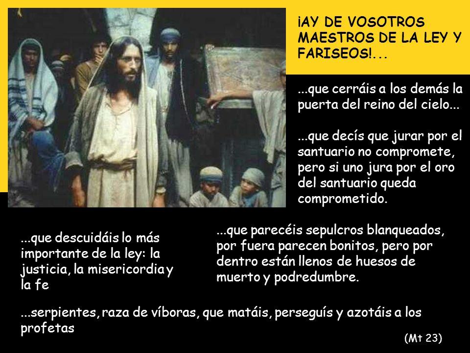 ¡AY DE VOSOTROS MAESTROS DE LA LEY Y FARISEOS!...