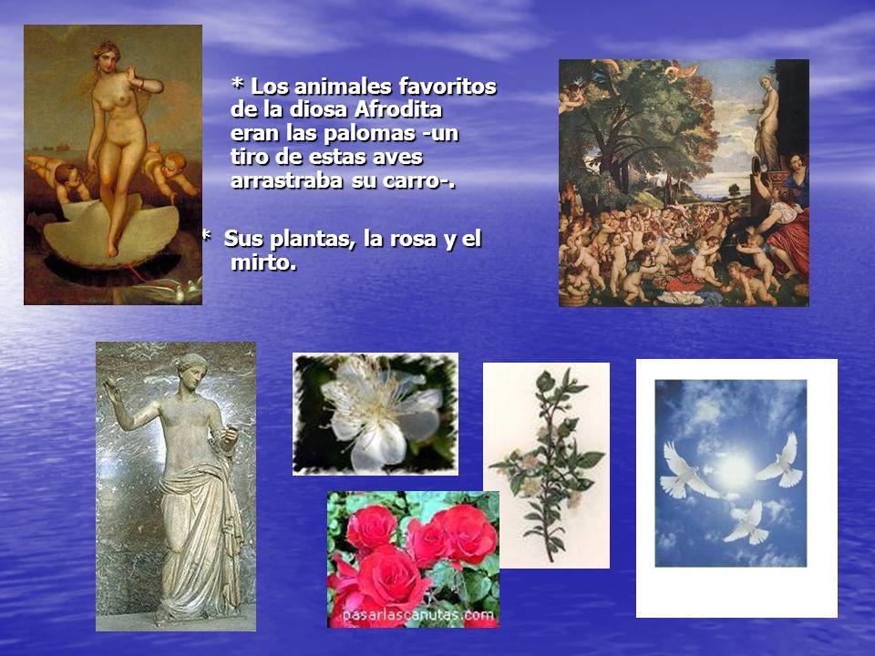 * Los animales favoritos de la diosa Afrodita eran las palomas -un tiro de estas aves arrastraba su carro-.