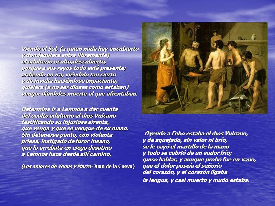 Oyendo a Febo estaba el dios Vulcano,