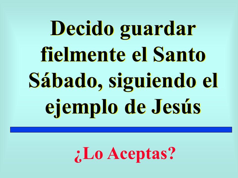 Decido guardar fielmente el Santo Sábado, siguiendo el ejemplo de Jesús