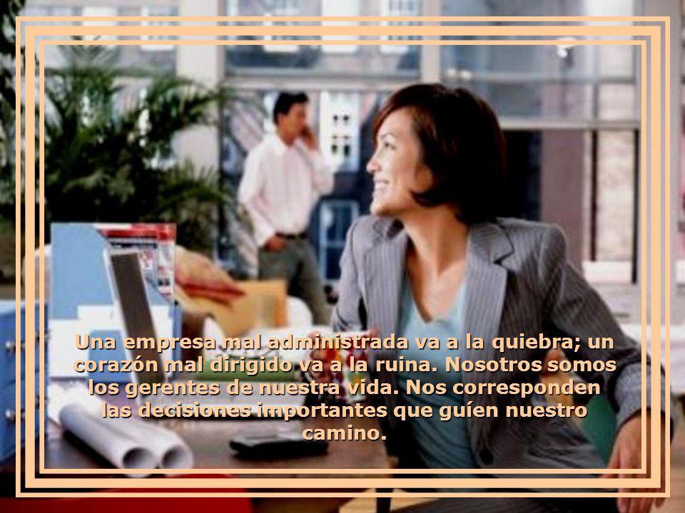 Una empresa mal administrada va a la quiebra; un corazón mal dirigido va a la ruina.
