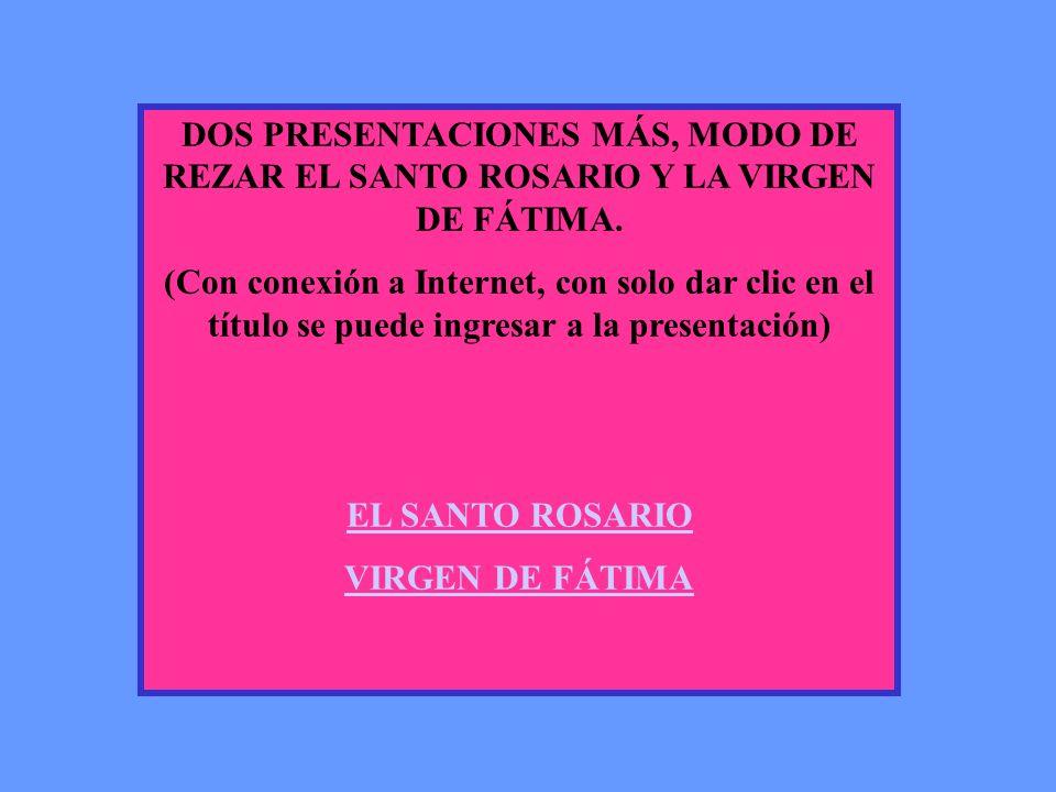 DOS PRESENTACIONES MÁS, MODO DE REZAR EL SANTO ROSARIO Y LA VIRGEN DE FÁTIMA.