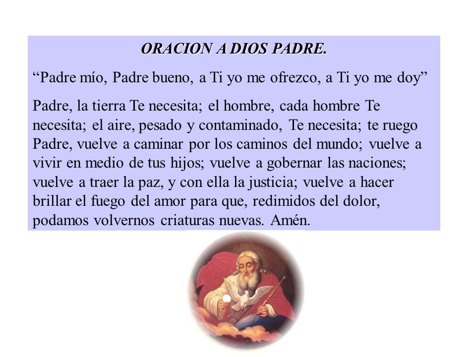 ORACION A DIOS PADRE. Padre mío, Padre bueno, a Ti yo me ofrezco, a Ti yo me doy