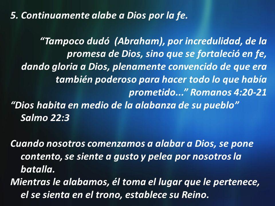 5. Continuamente alabe a Dios por la fe.
