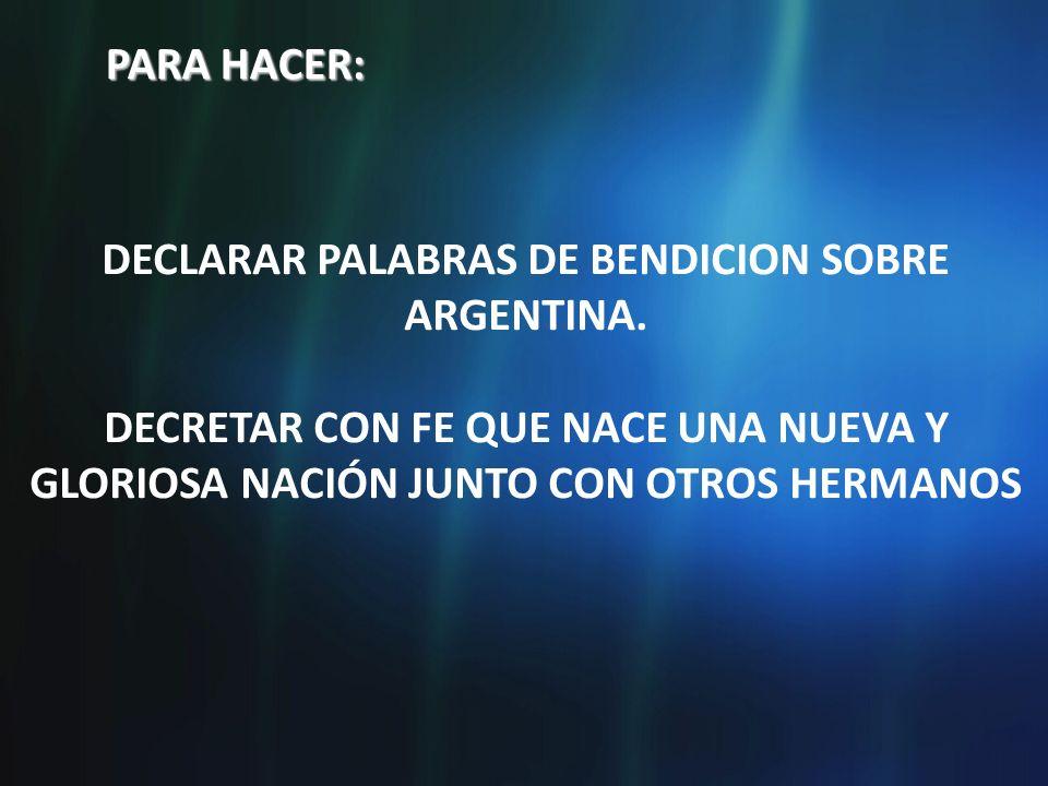 DECLARAR PALABRAS DE BENDICION SOBRE ARGENTINA.