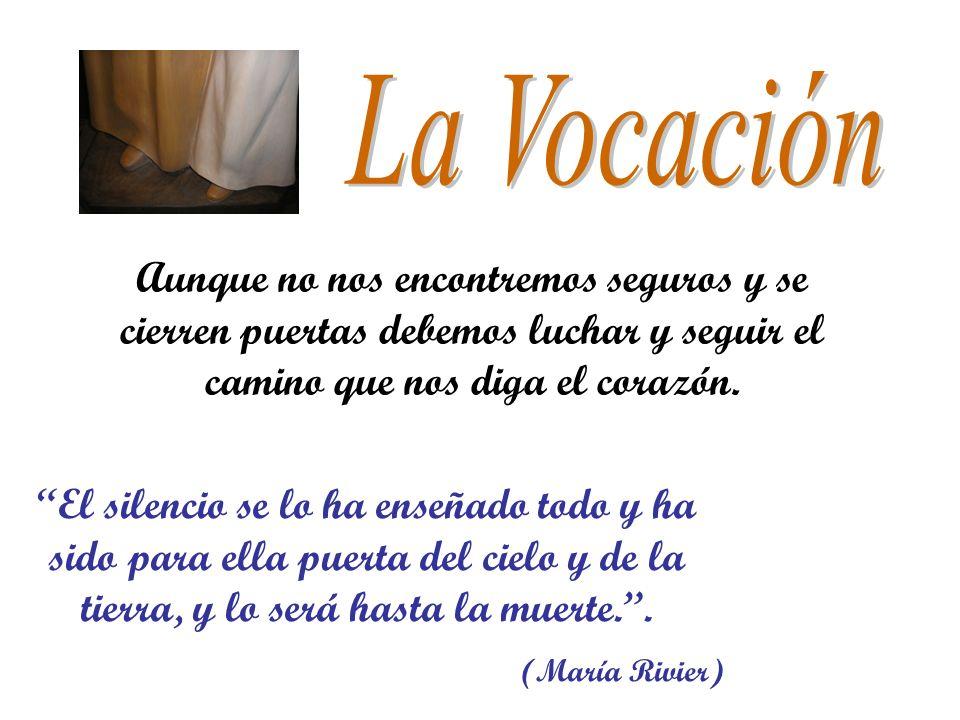 La Vocación Aunque no nos encontremos seguros y se cierren puertas debemos luchar y seguir el camino que nos diga el corazón.