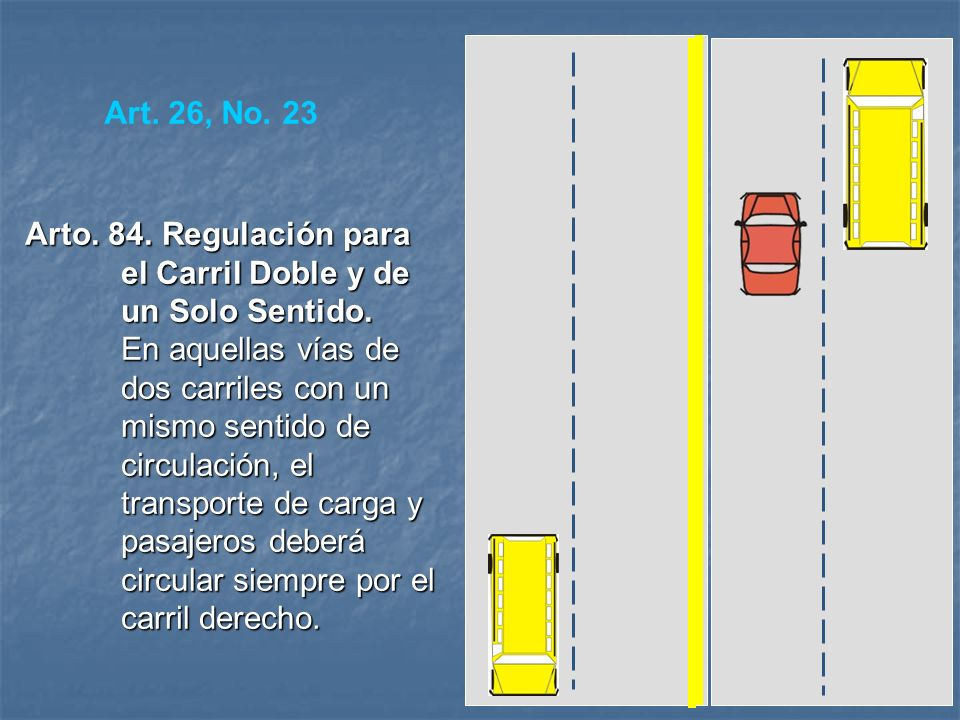 Art. 26, No. 23 Arto. 84. Regulación para el Carril Doble y de un Solo Sentido.