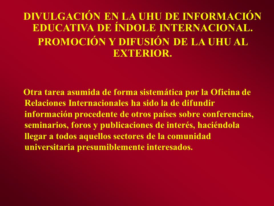 PROMOCIÓN Y DIFUSIÓN DE LA UHU AL EXTERIOR.