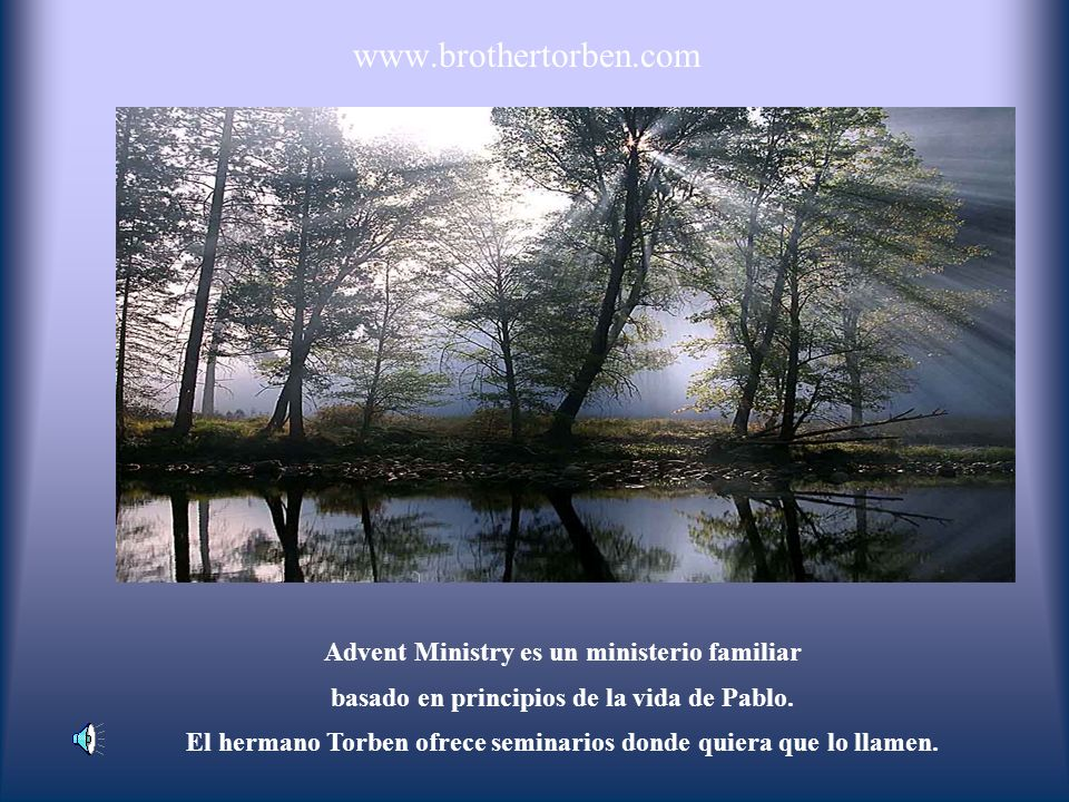 www.brothertorben.com Advent Ministry es un ministerio familiar