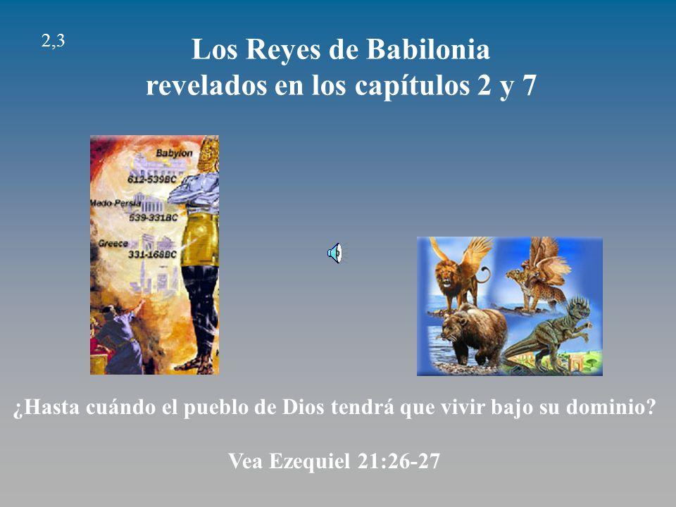 Los Reyes de Babilonia revelados en los capítulos 2 y 7