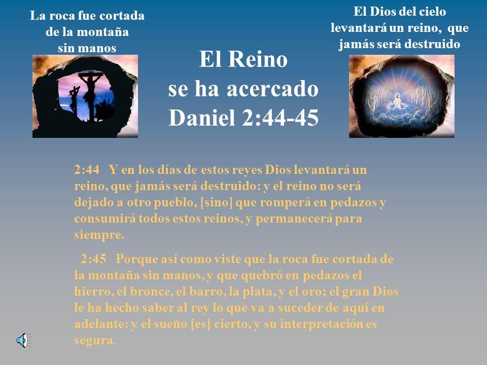 El Reino se ha acercado Daniel 2:44-45