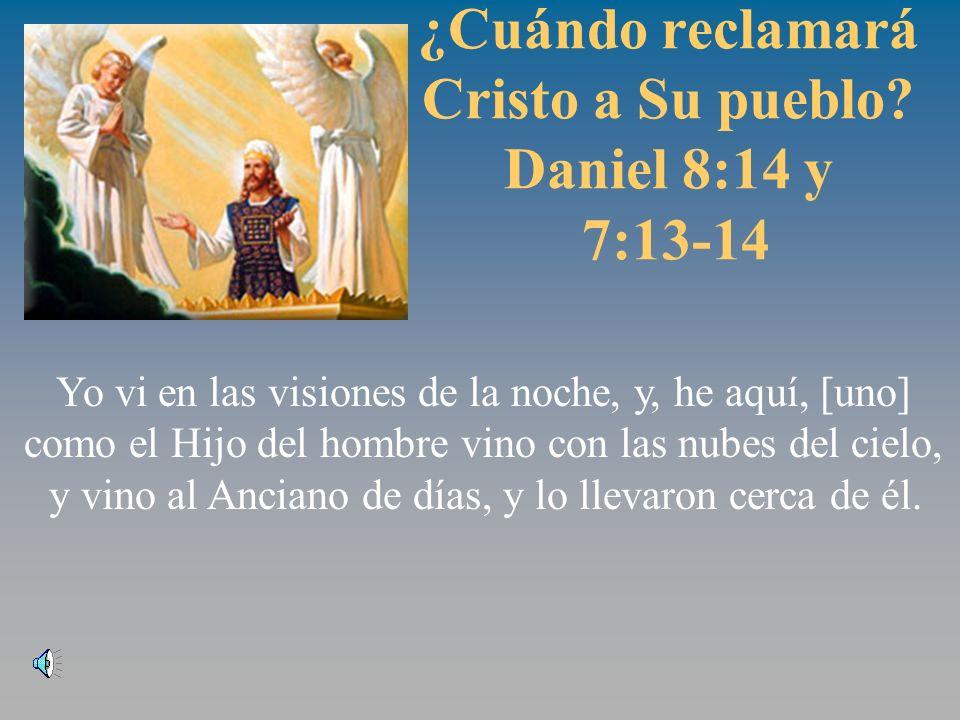 ¿Cuándo reclamará Cristo a Su pueblo Daniel 8:14 y 7:13-14