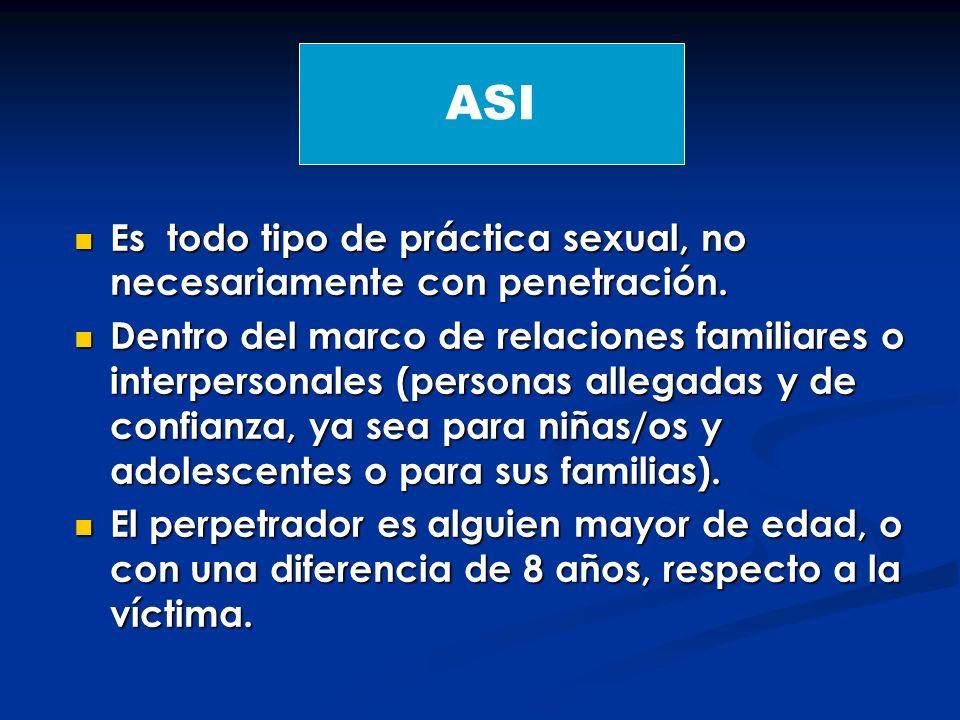 ASI Es todo tipo de práctica sexual, no necesariamente con penetración.