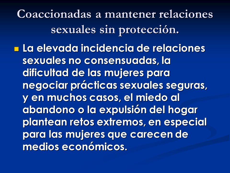 Coaccionadas a mantener relaciones sexuales sin protección.