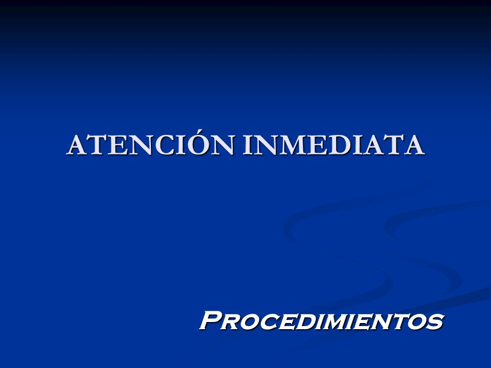 ATENCIÓN INMEDIATA Procedimientos