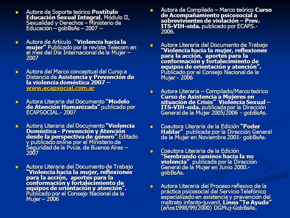 Autora de Compilado – Marco teórico Curso de Acompañamiento psicosocial a sobrevivientes de violación – Prev. ITS-VIH-sida. publicado por ECAPS.- 2006.