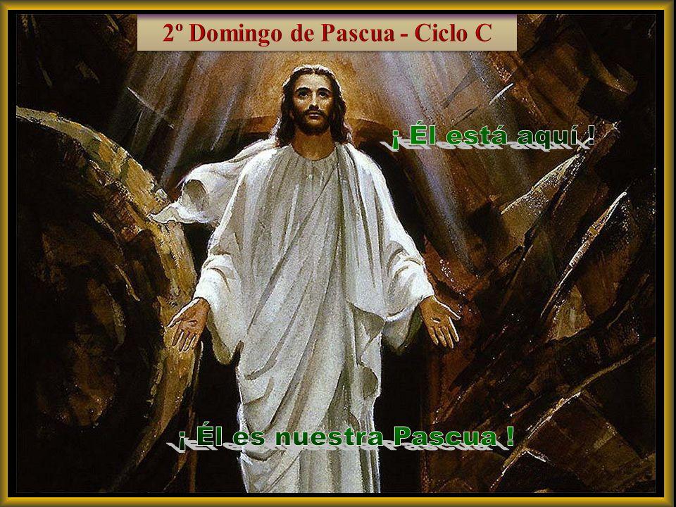¡ Él está aquí ! ¡ Él es nuestra Pascua !
