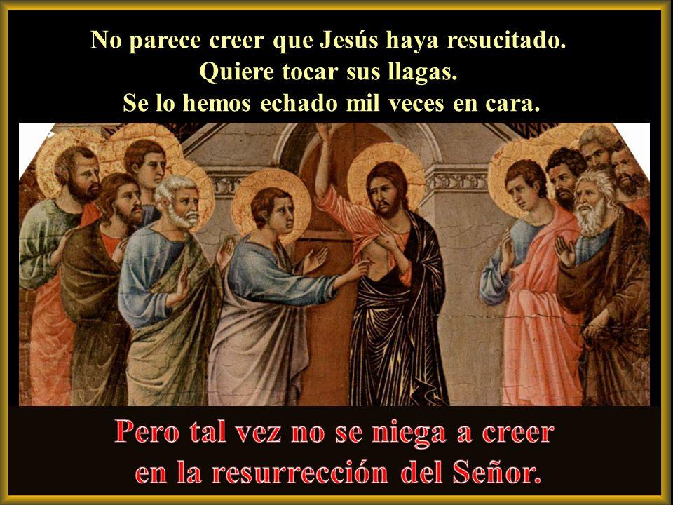 Pero tal vez no se niega a creer en la resurrección del Señor.