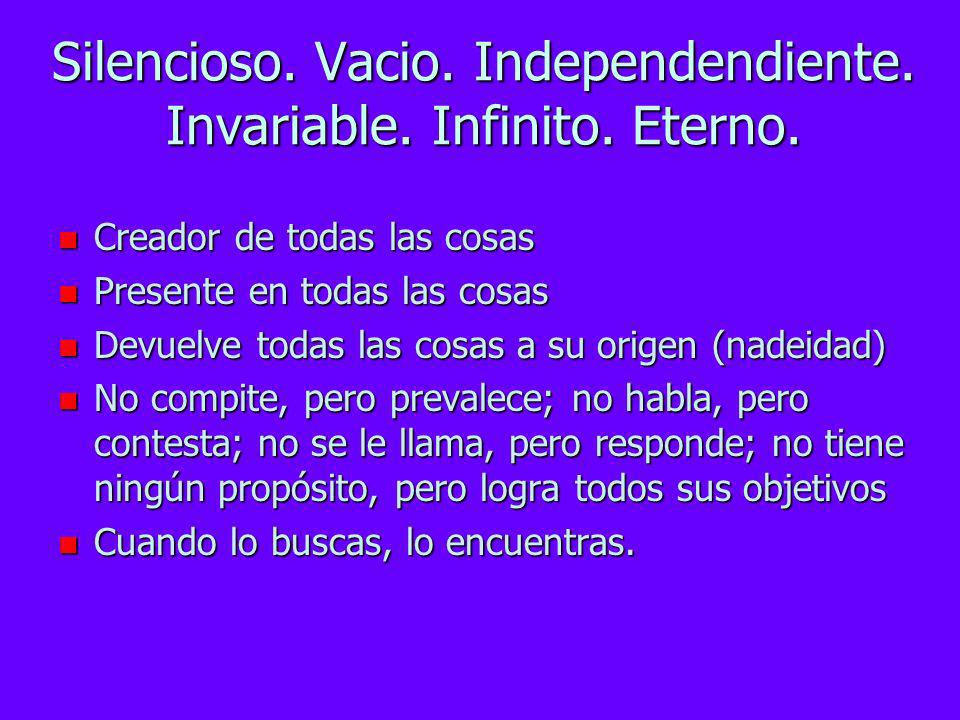 Silencioso. Vacio. Independendiente. Invariable. Infinito. Eterno.