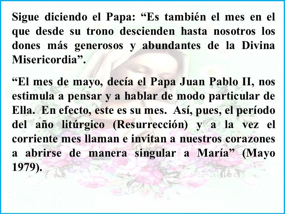 Sigue diciendo el Papa: Es también el mes en el que desde su trono descienden hasta nosotros los dones más generosos y abundantes de la Divina Misericordia .