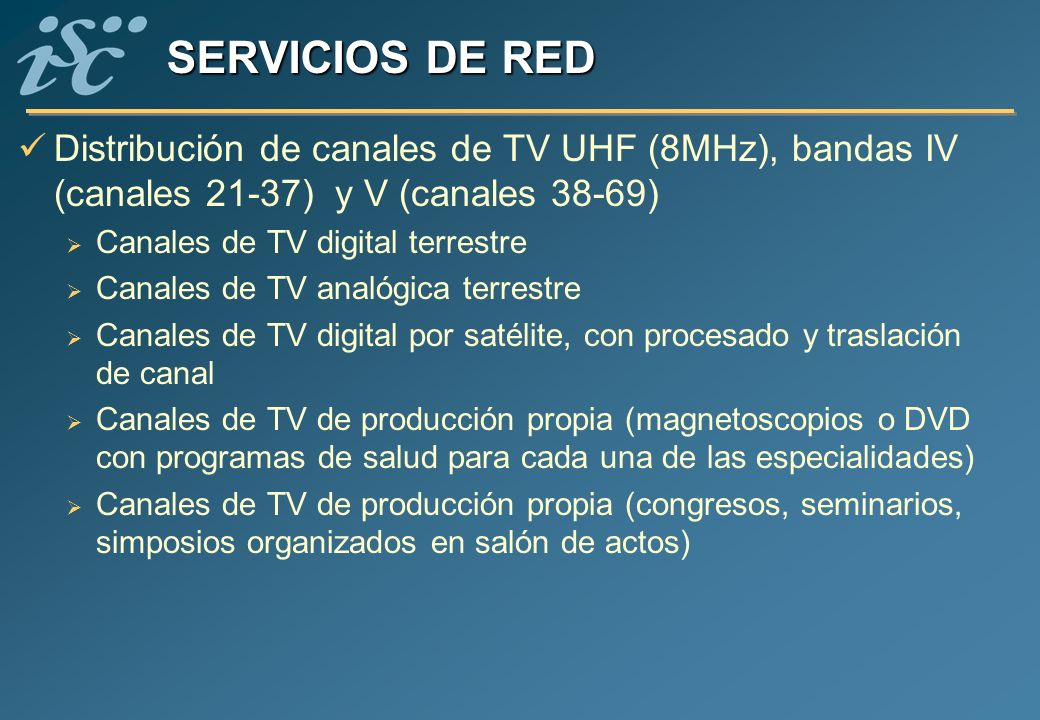 SERVICIOS DE RED Distribución de canales de TV UHF (8MHz), bandas IV (canales 21-37) y V (canales 38-69)