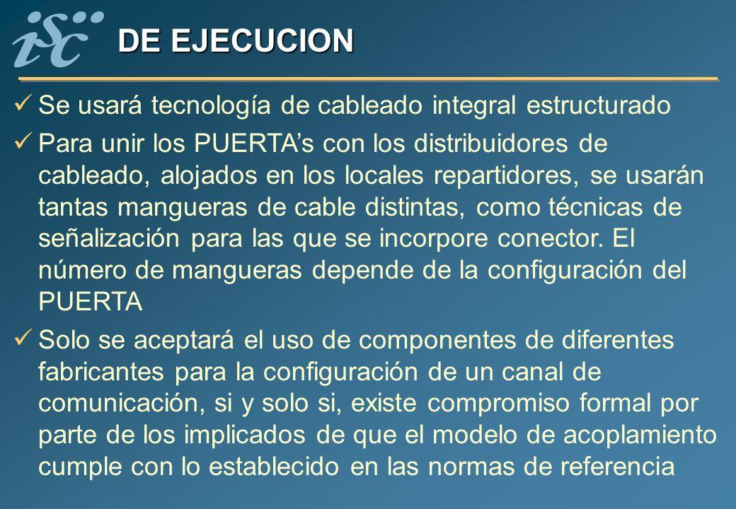 DE EJECUCION Se usará tecnología de cableado integral estructurado