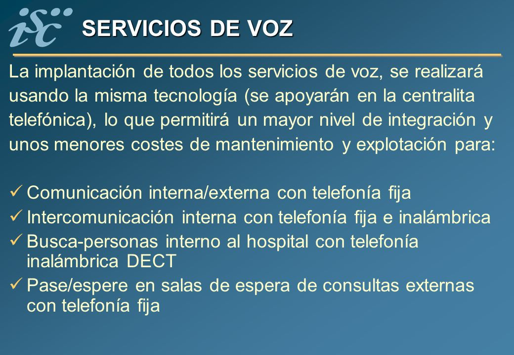 SERVICIOS DE VOZ La implantación de todos los servicios de voz, se realizará. usando la misma tecnología (se apoyarán en la centralita.