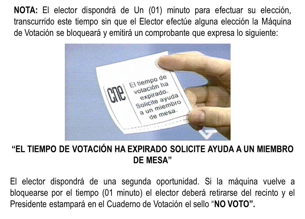 NOTA: El elector dispondrá de Un (01) minuto para efectuar su elección, transcurrido este tiempo sin que el Elector efectúe alguna elección la Máquina de Votación se bloqueará y emitirá un comprobante que expresa lo siguiente: